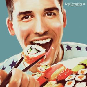 ORANGE RANGE SUSHI食べたいEP