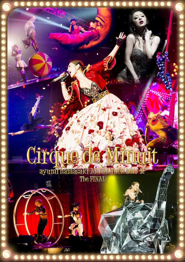 浜崎あゆみ「ayumi hamasaki ARENA TOUR 2015  Cirque de Minuit ~真夜中のサーカス~ The FINAL」