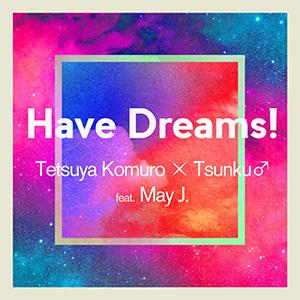 「Have Dreams!」Tetsuya Komuro × Tsunku♂ feat. May J.