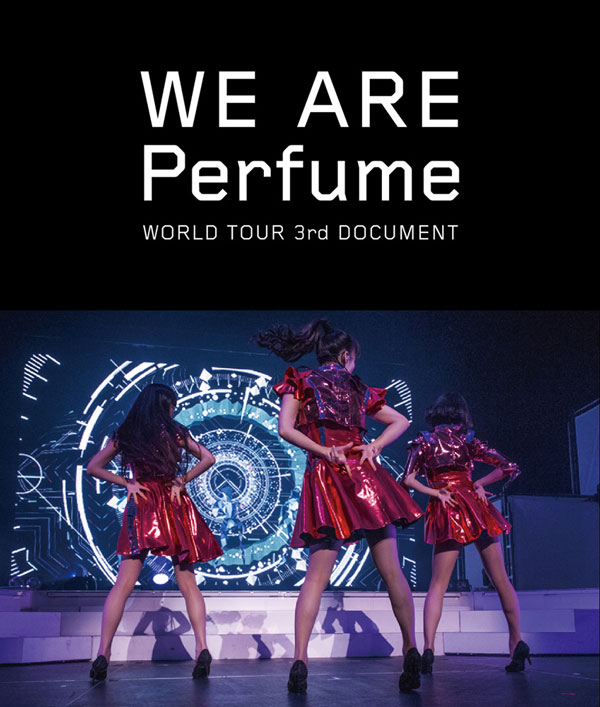 Perfume「WE ARE Perfume -WORLD TOUR 3rd DOCUMENT」
