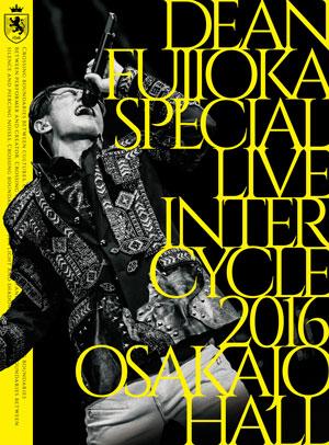 LIVE DVD&Blu-ray「DEAN FUJIOKA Special Live 「InterCycle 2016」at Osaka-Jo Hall」
