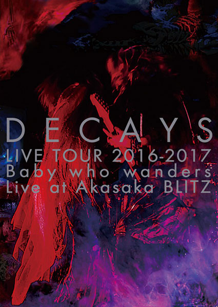 DECAYS「DECAYS LIVE TOUR 2016-2017 Baby who wanders Live at Akasaka BLITZ」DVD