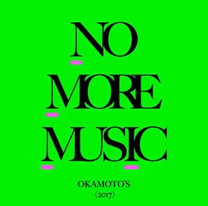 OKAMOTO'S「NO MORE MUSIC」