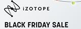 iZotope Black Friday 2019 第二弾〜iZotope黒金祭〜