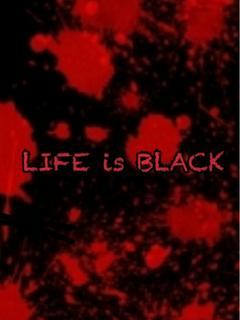 LIFE is BLACK