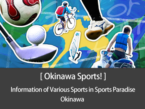 "Okinawa Sports! Do you know Okinawa is ""Sports Paradise""? Not only Marine sports in summer, comfortable climate enables us to play various sports also in other seasons. When you discover new sports in Okinawa, please try to join."
