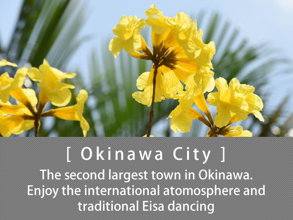 Okinawa City The second largest town in Okinawa. Enjoy the international atomosphere and traditional Eisa dancing