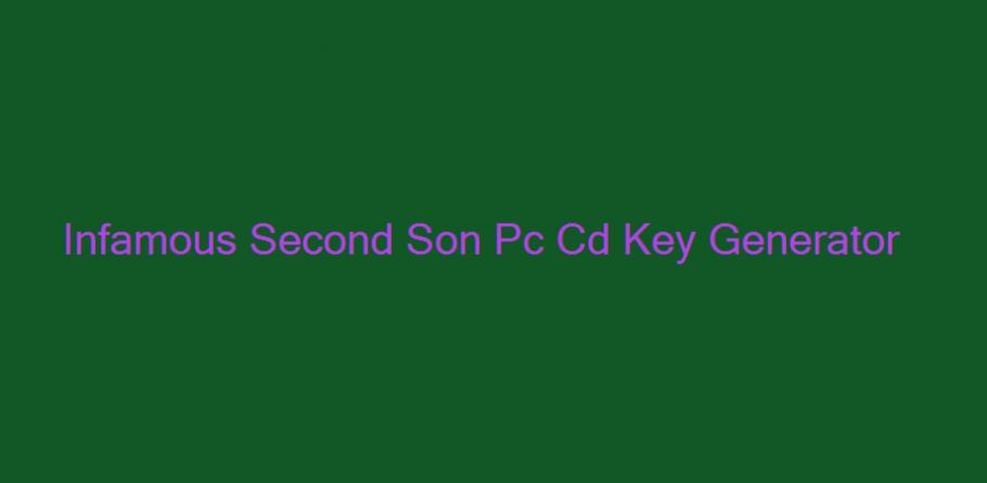 Registration for pc code second son infamous inFAMOUS Second