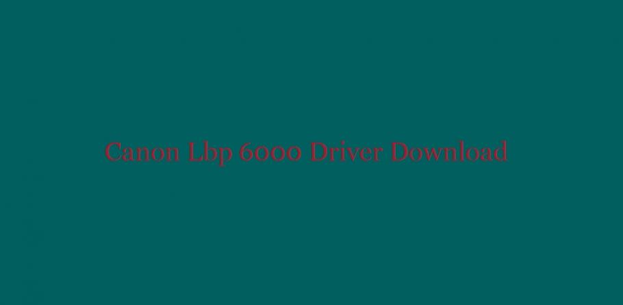 Download driver canon lbp 6000 for windows 10 64 bit