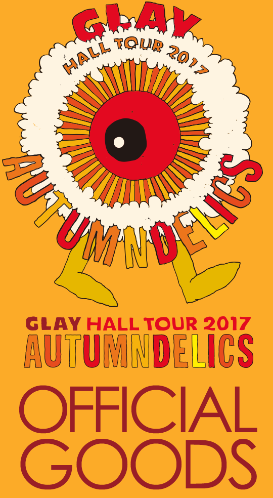 GLAY HALL TOUR 2017 AUTUMNDELICS GOODS