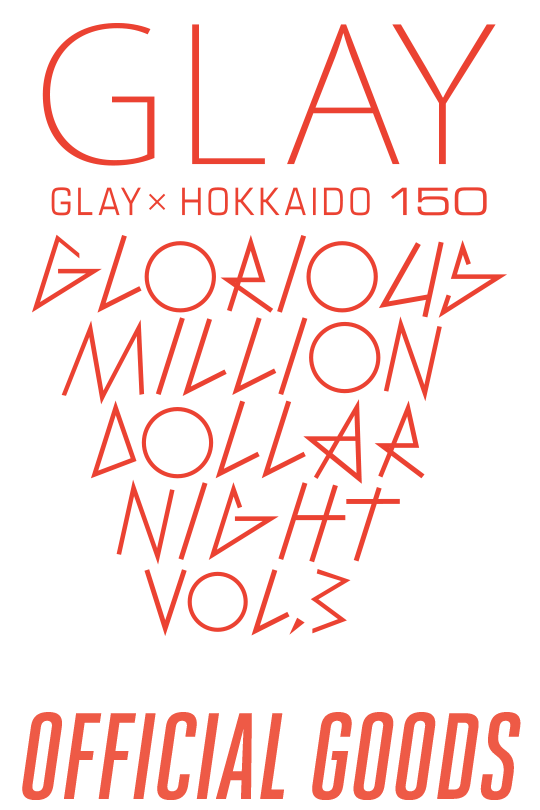 GLAY HOKKAIDO 150 GLORIOUS MILLION DOLLAR NIGHT Vol.3 OFFICIAL GOODS