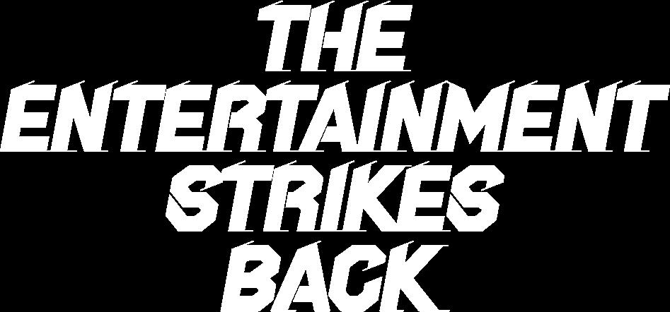 THE ENTERTAINMENT STRIKES BACK