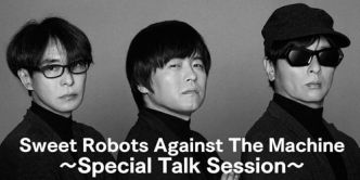 Sweet Robots Against The Machine 〜Special Talk Session〜