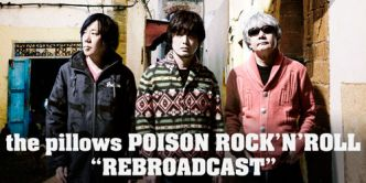 "the pillows POISON ROCK'N'ROLL ""REBROADCAST"""
