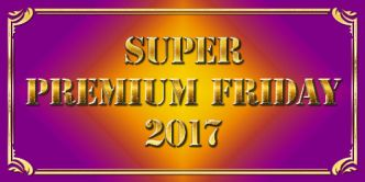 SUPER PREMIUM FRIDAY 2017