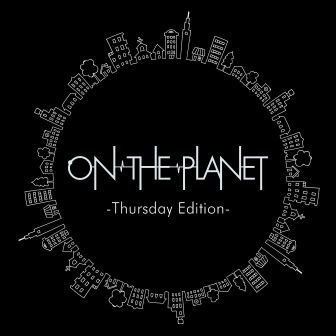 ON THE PLANET~Thursday Edition~