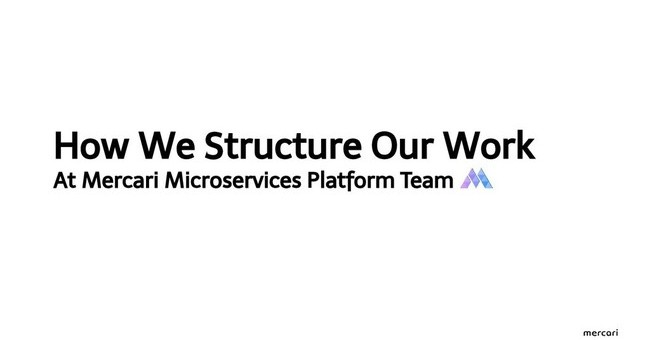 How We Structure Our Work At Mercari Microservices Platform Team