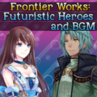 Frontier Works Futuristic Heroes and BGM