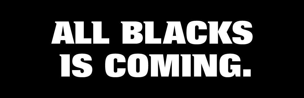 ALL BLACKS IS COMING