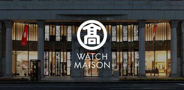 TAKASHIMAYA WATCH MAISON TOKYO