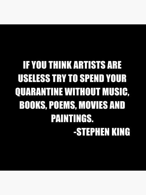 スティーブンキングが一年前に語った言葉なんですけど、もう一度置いときますね… 「もし貴方が芸術家など役立たずだと思うならばこの自粛期間を、音楽も、本も、詩も、映画も絵画も見ずに過ごしてみなさい」  #文化芸術は生きるために必要だ