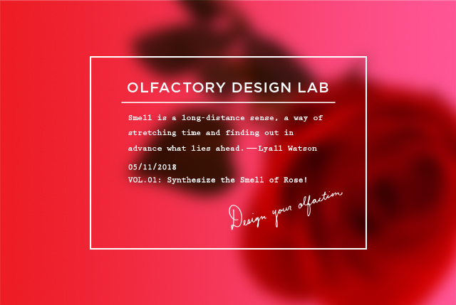 OLFACTORY DESIGN LAB VOL.01  - Synthesize the Smell of Rose! -