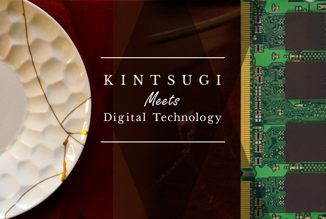 KINTSUGI meets Digital Technology