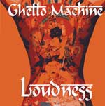 LOUDNESS | GHETTO MACHINE
