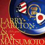 Larry Carlton & Tak Matsumoto | TAKE YOUR PICK