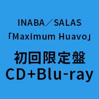 INABA/SALAS | Maximum Huavo【初回限定盤(CD+Blu-ray)】