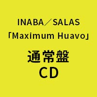 INABA/SALAS | Maximum Huavo【通常盤】