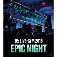 B'z | B'z LIVE-GYM 2015 -EPIC NIGHT-【Blu-ray】