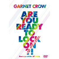 GARNET CROW | Are You Ready To Lock On?! 〜livescope at the JCB Hall〜