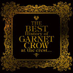 GARNET CROW | The BEST History of GARNET CROW at the crest... 【通常盤】