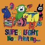 SUPER LIGHT | Now Printing…