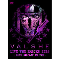 VALSHE | VALSHE LIVE THE ROCK!! 2015〜BEST DISPLAY for YOU〜【Musing盤】