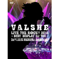 VALSHE | VALSHE LIVE THE ROCK!! 2015〜BEST DISPLAY for YOU〜【FC盤】