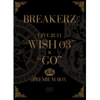 "BREAKERZ | BREAKERZ LIVE 2011""WISH 03""+""GO""PREMIUM BOX"