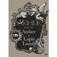 "AKIHIDE | AKIHIDE LIVE 2013""Amber×Lapis Lazuli"""