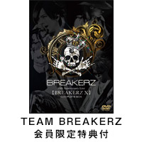BREAKERZ | [TEAM BREAKERZ会員限定特典付] BREAKERZ デビュー10周年記念ライブ【BREAKERZ X】COMPLETE BOX