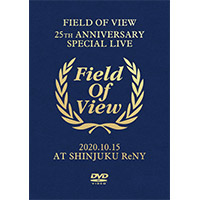 FIELD OF VIEW | FIELD OF VIEW 〜25th Anniversary Special Live〜 2020.10.15 at Shinjuku ReNY