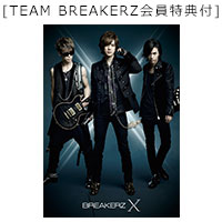 BREAKERZ | [TEAM BREAKERZ会員限定特典付] 10周年スペシャルアルバム「X」【10th Anniversary Special Deluxe Edition】