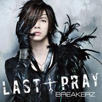 BREAKERZ | 【DAIGO盤】LAST † PRAY/絶対! I LOVE YOU Musing&FC限定盤