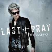 BREAKERZ | 【SHINPEI盤】LAST † PRAY/絶対! I LOVE YOU Musing&FC限定盤