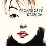 organs cafe | CACALIA