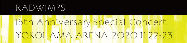 15th Anniversary Special Concert YOKOHAMA ARENA 2020.11.22-23