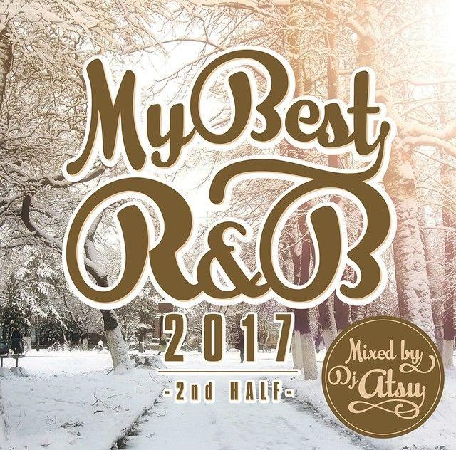 """Mix CD""  MYBEST OF R&B 2017 -2nd HALF- / Mixed by DJ ATSU"