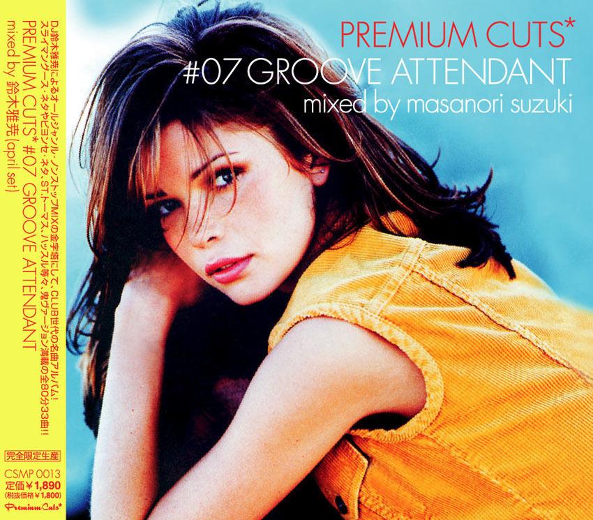 [PREMIUM CUTS #07 -GROOVE ATTENDANT-] mixed by Masanori Suzuki