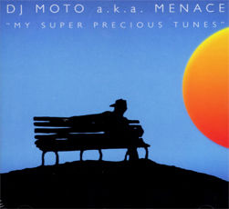 DJ MOTO a.k.a MENACE - My Super Precious Tunes