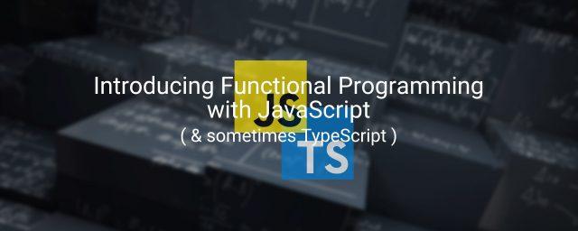 JavaScript ( 時々 TypeScript ) で学ぶ関数型プログラミングの基礎の基礎 #2 – カリー化について